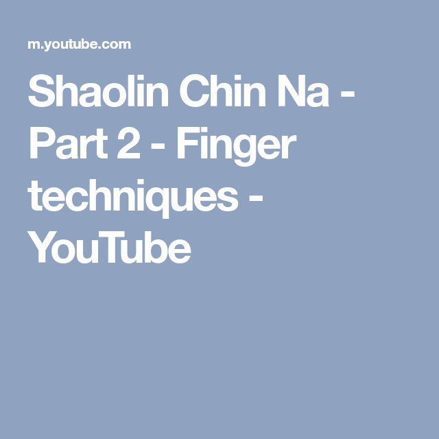 Shaolin Chin Na - Part 2 - Finger techniques - YouTube ...
