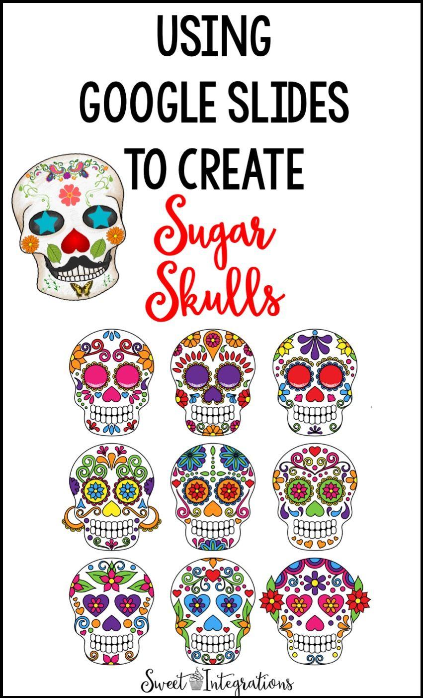 Using Google Slides™ to Create Sugar Skulls Sugar skull