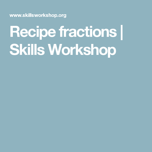 Recipe Fractions Skills Workshop Facs Pinterest Recipes