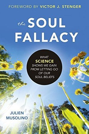 The Soul Fallacy What Science Shows We Gain From Letting Go Of Our Soul Beliefs Membaca Populer