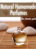 Free Kindle Book -  [Crafts & Hobbies & Home][Free] Natural Homemade Perfume :The Ultimate Guide - Over 30 Fragrance Recipes