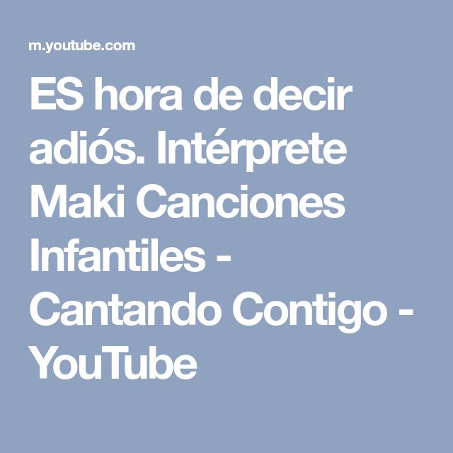 Es Hora De Decir Adiós Intérprete Maki Canciones Infantiles Cantando Contigo Youtube Canciones Infantiles Canciones Mejores Canciones