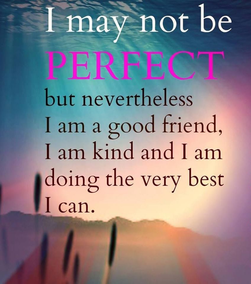 I M Definitely Far From Perfect But I Try To Do The Best I Can At All Times Somedays Are Better Than Others Inspirational Quotes Words Quotes Words