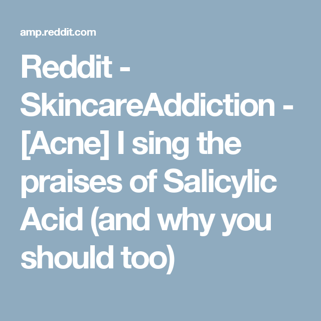 Reddit - SkincareAddiction - [Acne] I sing the praises of Salicylic