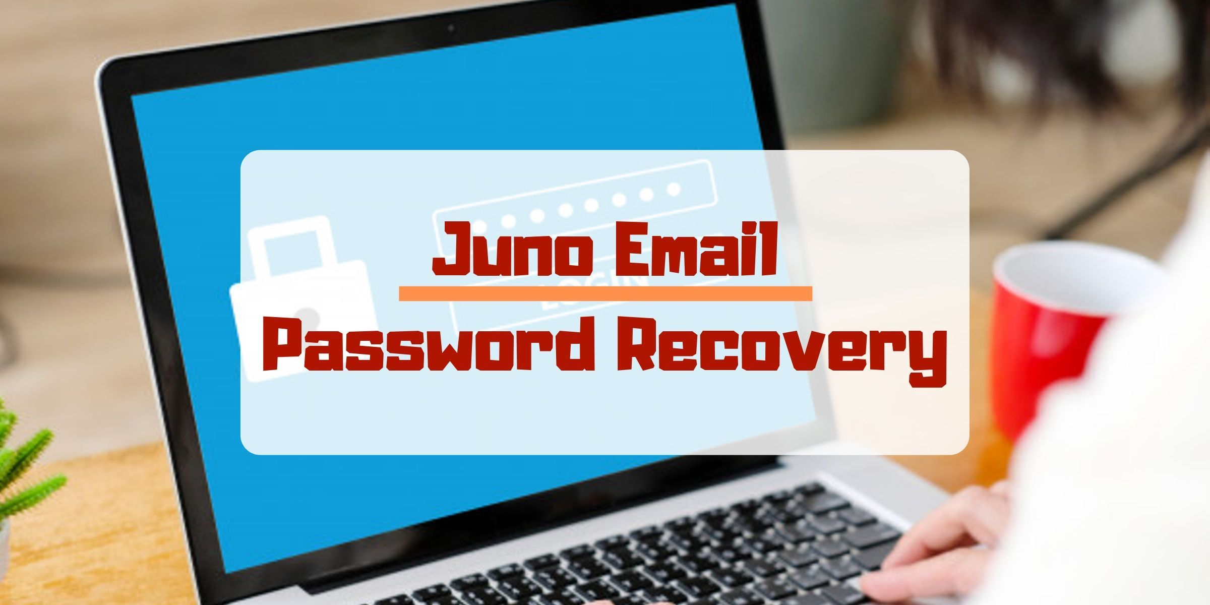 Obtain a very simple idea to recover the Juno email