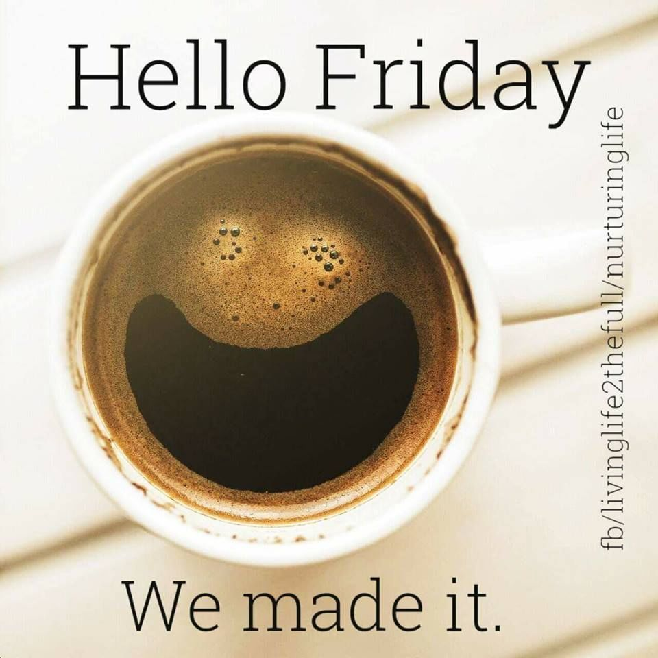 Hello Friday We Made It Friday Friday Quotes Hello Friday Friday Images Friday Coffee Quotes Friday I Friday Coffee Quotes Coffee Quotes Coffee Quotes Morning