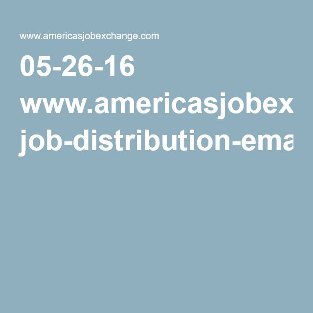 05 26 16 Www Americasjobexchange Com Job Distribution Email Source