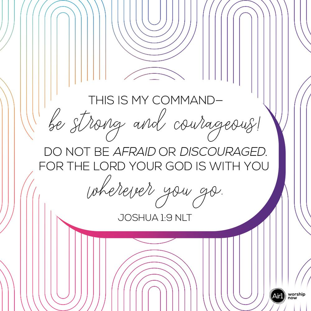 This Is My Command Be Strong And Courageous Do Not Be Afraid Or