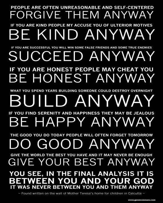 Mother Teresa's Do It Anyway Poem Love This You Are Called To Awesome Love Quotes Love Anyway