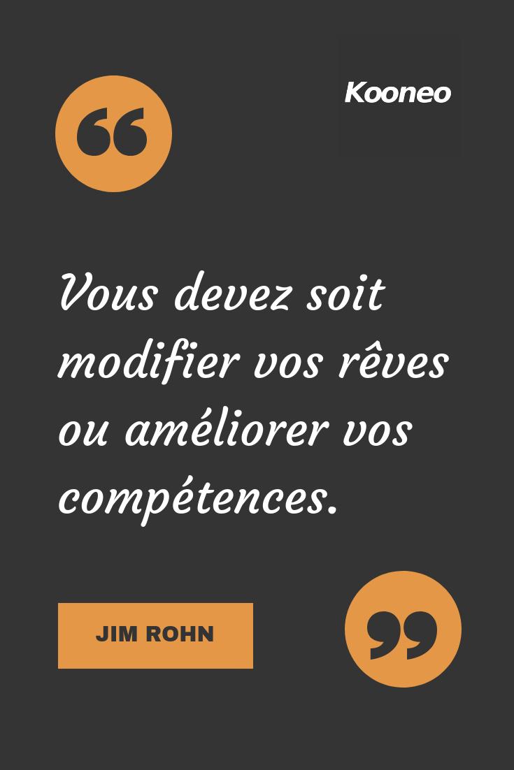 Vous Devez Soit Modifier Vos Reves Ou Ameliorer Vos Competences Jim Rohn Motivation Citations Ecommerce Kooneo Venteenligne Achatenligne Vendez En Lign