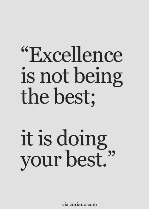 Excellence Is Not Being The Best Its Doing Your Best Quotes
