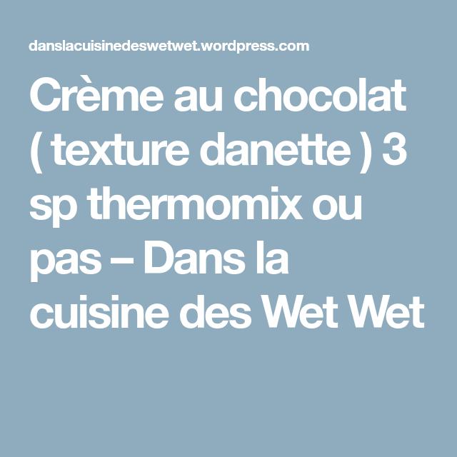 Crème au chocolat ( texture danette ) 3 sp thermomix ou ...