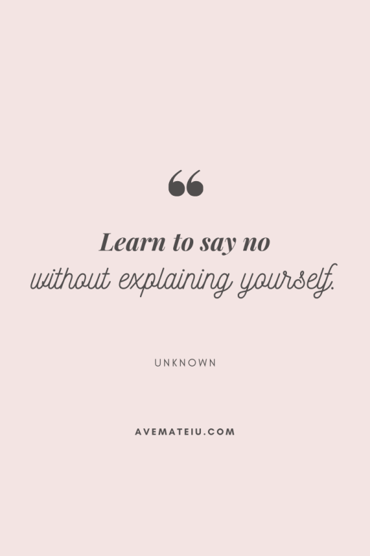 Learn to say no without explaining yourself. Motivational Quote Of The Day - August 21, 2019 - beau
