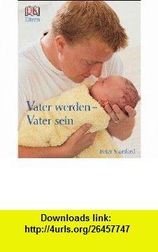 DK Eltern. Vater werden - Vater sein (9783831006885) Peter Stanford , ISBN-10: 3831006881  , ISBN-13: 978-3831006885 ,  , tutorials , pdf , ebook , torrent , downloads , rapidshare , filesonic , hotfile , megaupload , fileserve