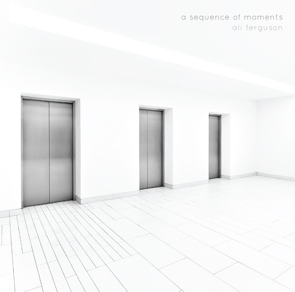 """Ali Ferguson's 2016 release """"A Sequence Of Moments"""""""