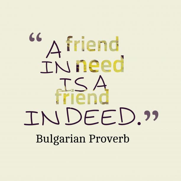 friend in need is a friend in deed