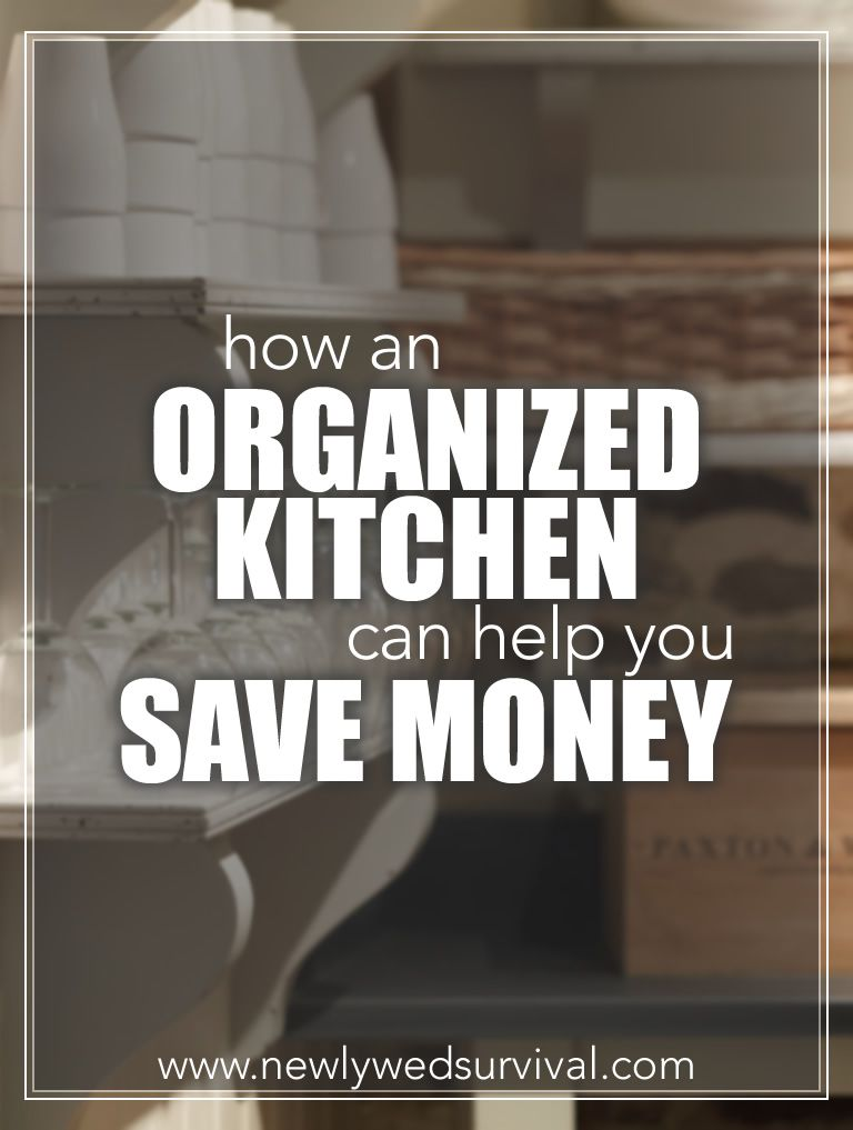 Getting Organized in the Kitchen Can Save You Money - Newlywed Survival
