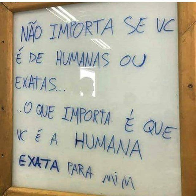 não importa se vc é de  humanas ou exatas o que importa é que vc é a humana exata pra mim.