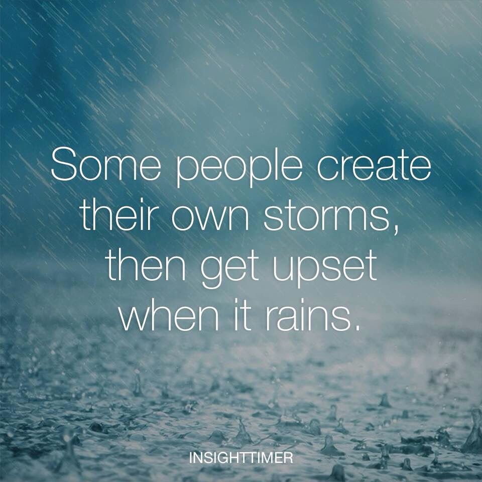Some people create their own storms then get upset when it rains some people create their own storms then get upset when it rains freerunsca Image collections
