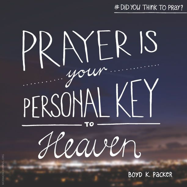 "Quotes On Prayer: LDS Quotes: ""Prayer Is Your Personal Key To Heaven."" —Boyd"