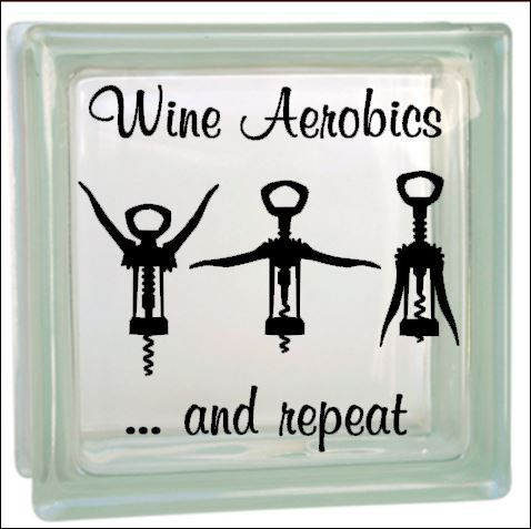 Wine Aerobics - Vinyl decal - for glass block or shadow ...