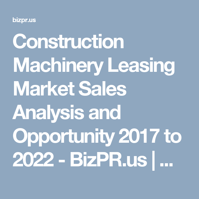 Construction Machinery Leasing Market Sales Analysis And