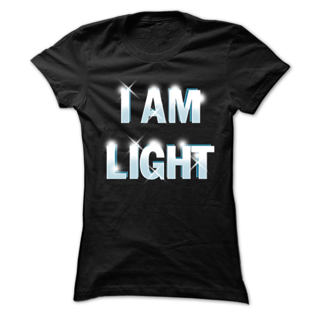 I'm LIGHT What about you? T Shirt, Hoodie, Sweatshirts - custom made shirts #design #Dress