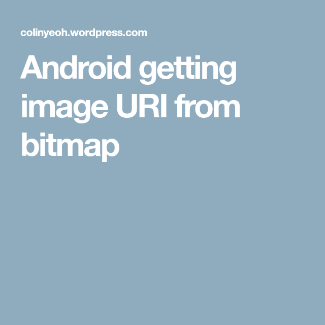 Android getting image URI from bitmap | Android | Android, Ios