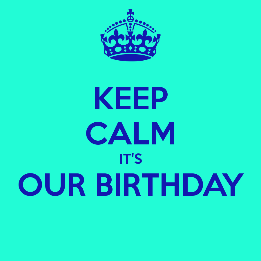 Keep Calm It S Our Birthday Keep Calm Memorable Quotes Funny Quotes