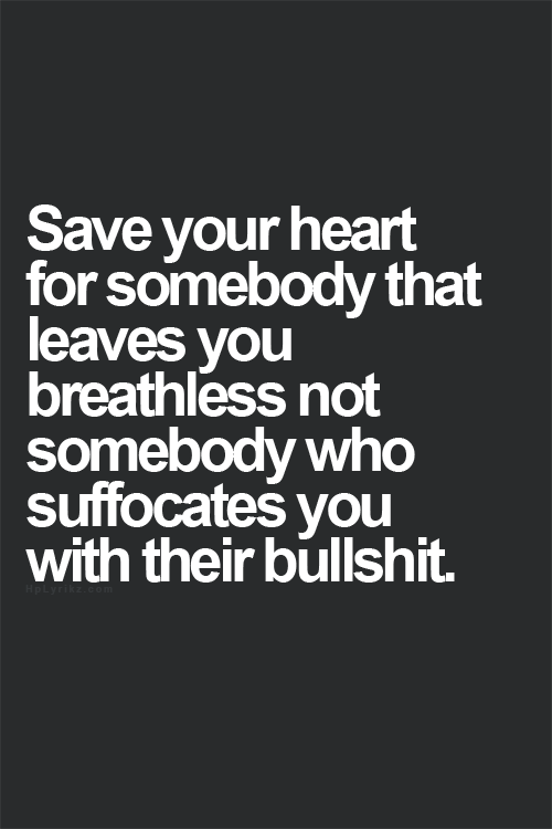Save Your Heart For Somebody That Leaves You Breathless Not Somebody