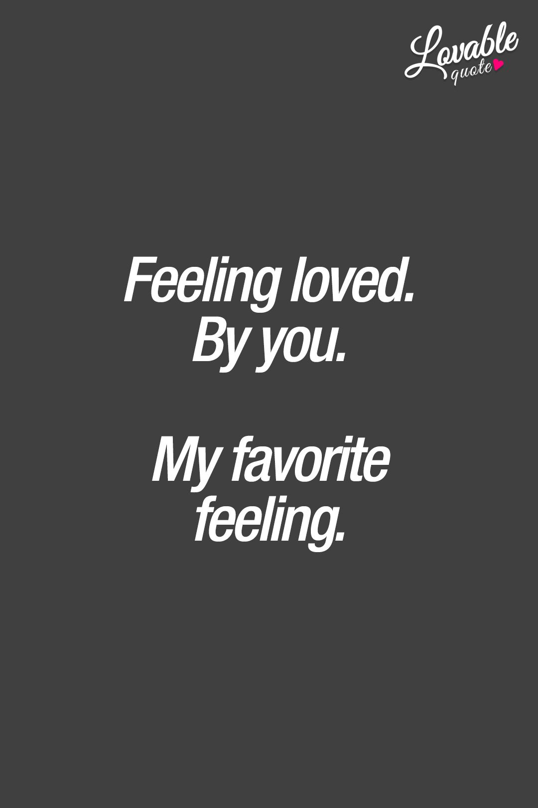 Feeling Loved Quotes Couple Love Quotes Feeling Lovedyoumy Favorite Feeling