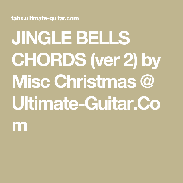 JINGLE BELLS CHORDS (ver 2) by Misc Christmas @ Ultimate-Guitar.Com ...