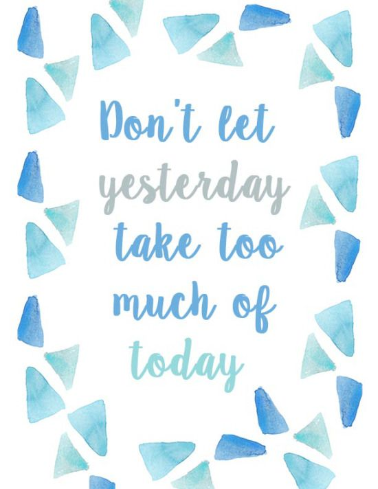 Free Printable: Don't Let Yesterday Take Too Much of Today // Gold Standard Workshop