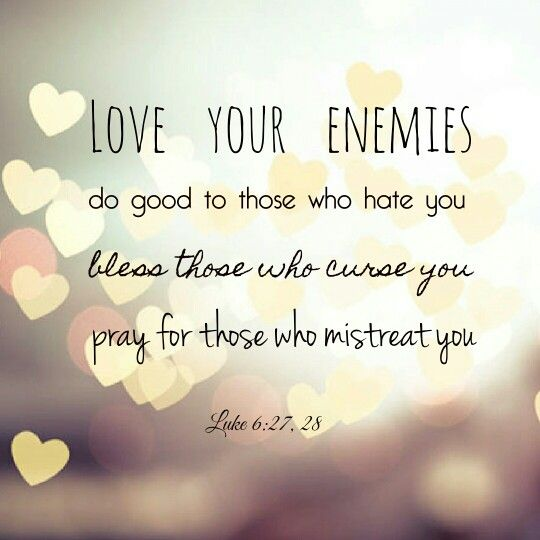 Quote About Loving Your Enemies Bible Quotes Love Yourself Quotes Life Quotes