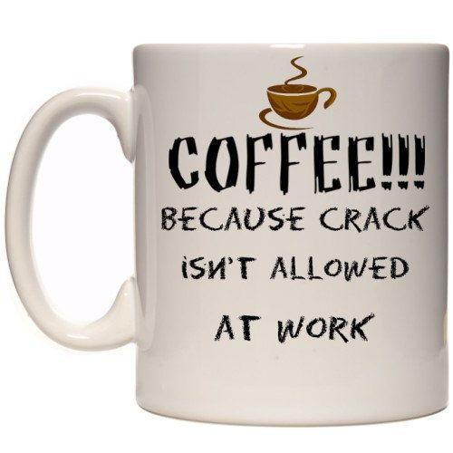 Funny Coffee mug coffee because crack isn't by ThinkOutLoudApparel, $10.99