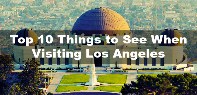 Things To See When Visiting Los Angeles Los Angeles Icons - 10 things to see and do in california