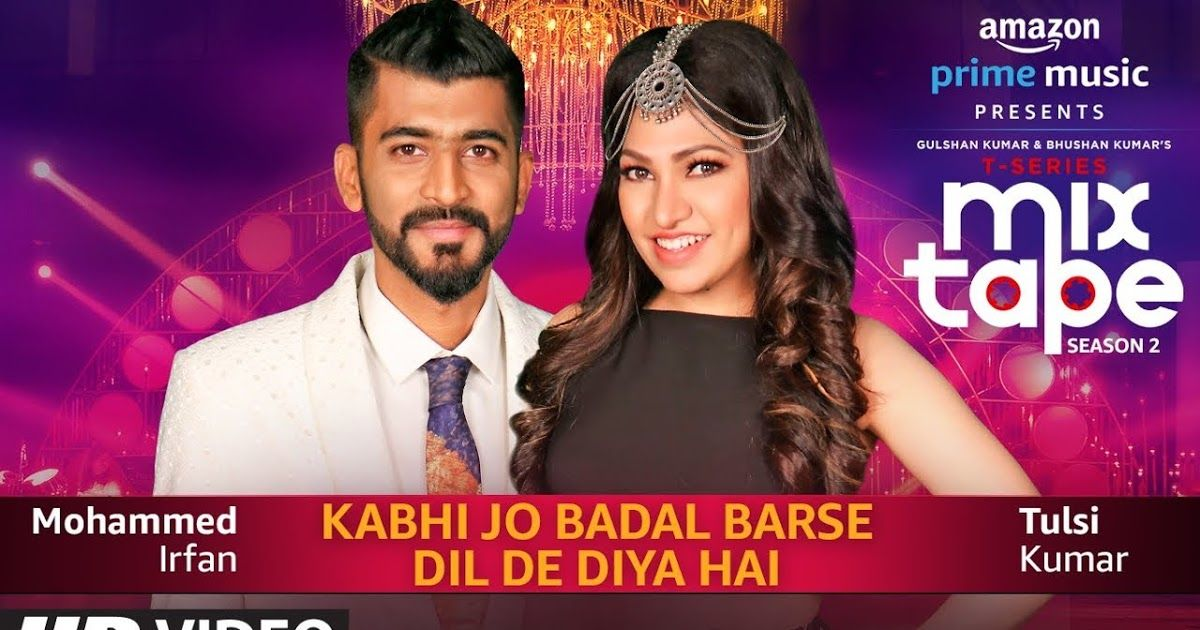 Kabhi Jo Baadal Barse Dil De Diya Hai Full Song Lyrics Tulsi Kumar Mohammed Irfan T Series Mixtape Season 2 Ep 12 Amazon Prime Music Latest Bollywood Songs Mixtape