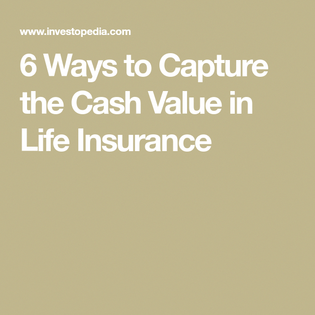 6 Ways to Capture the Cash Value in Life Insurance in 2020