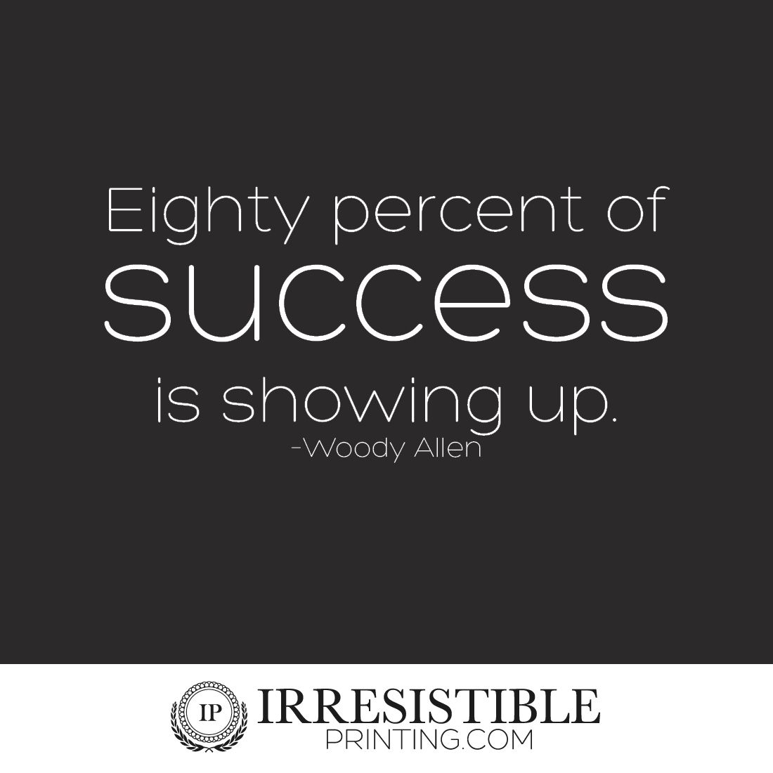 80 Of Success Is Showing Up Woody Alan Success Results