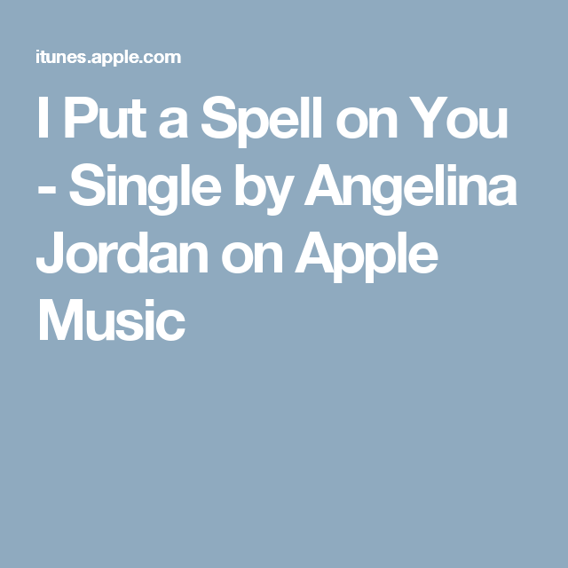 I Put a Spell on You - Single by Angelina Jordan on Apple Music