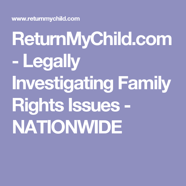 ReturnMyChild com - Legally Investigating Family Rights Issues