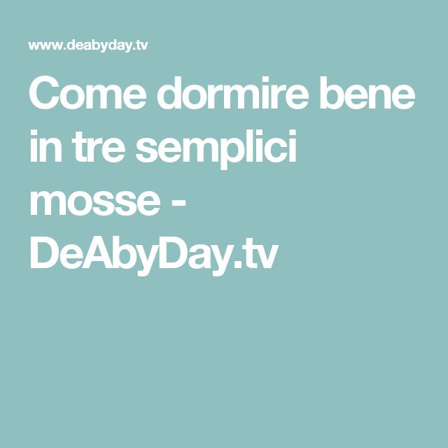 Come dormire bene in tre semplici mosse - DeAbyDay.tv