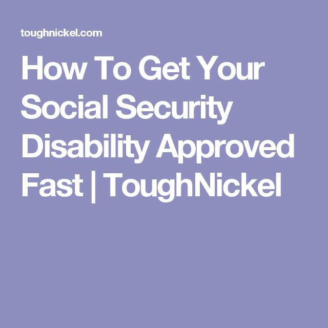How To Get Your Social Security Disability Approved Fast Toughnickel Social Security Disability Disability Disability Help