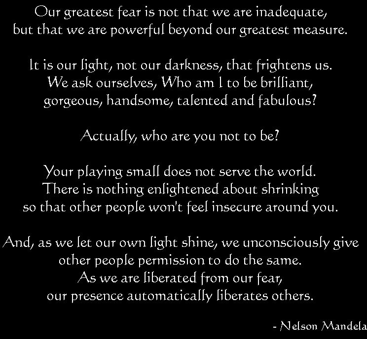 Nelson Mandela - My God! What a powerful quote! I feel so blessed - what is your greatest fear