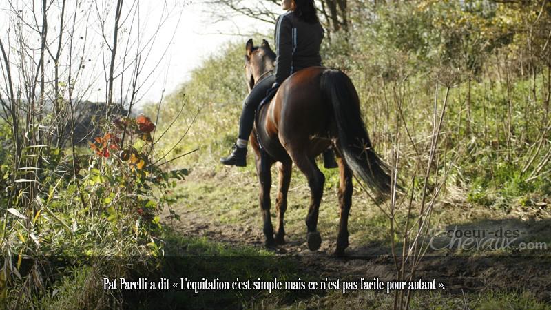Pat Parelli a dit « L'équitation c'est simple mais ce n'est pas facile pour autant ».