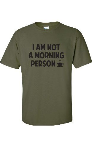 I Am NOT a Morning Person Short Sleeve T-Shirt in Military Green - Medium ❤ ...