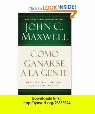 Como ganarse a la gente Descubra los principios que siempre funcionan con las personas (Spanish Edition) John C. Maxwell , ISBN-10: 0881138096  ,  , ASIN: B0057DACGM , tutorials , pdf , ebook , torrent , downloads , rapidshare , filesonic , hotfile , megaupload , fileserve