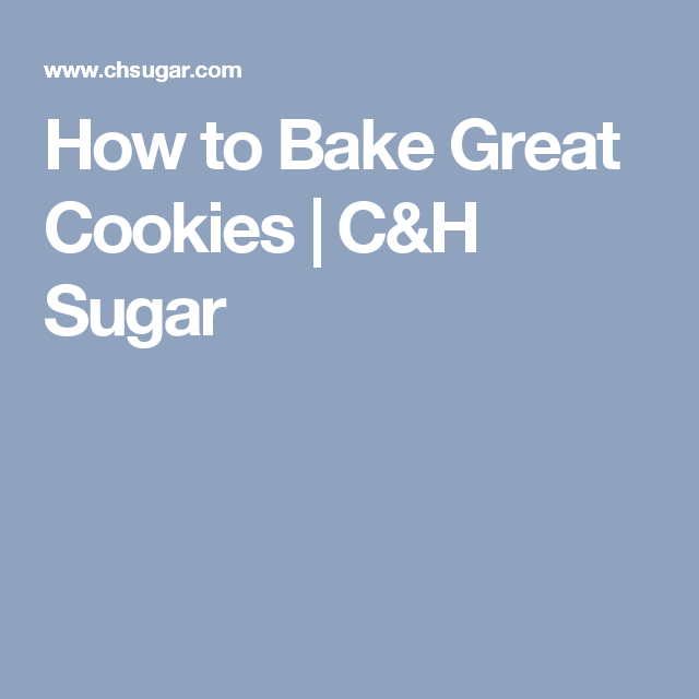 How to Bake Great Cookies | C&H Sugar