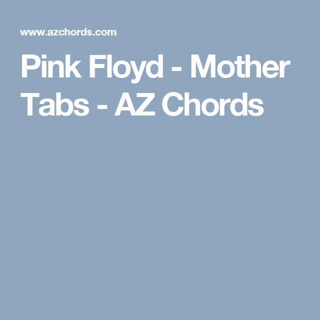Pink Floyd Mother Tabs Az Chords Ukulele Pinterest Pink Floyd