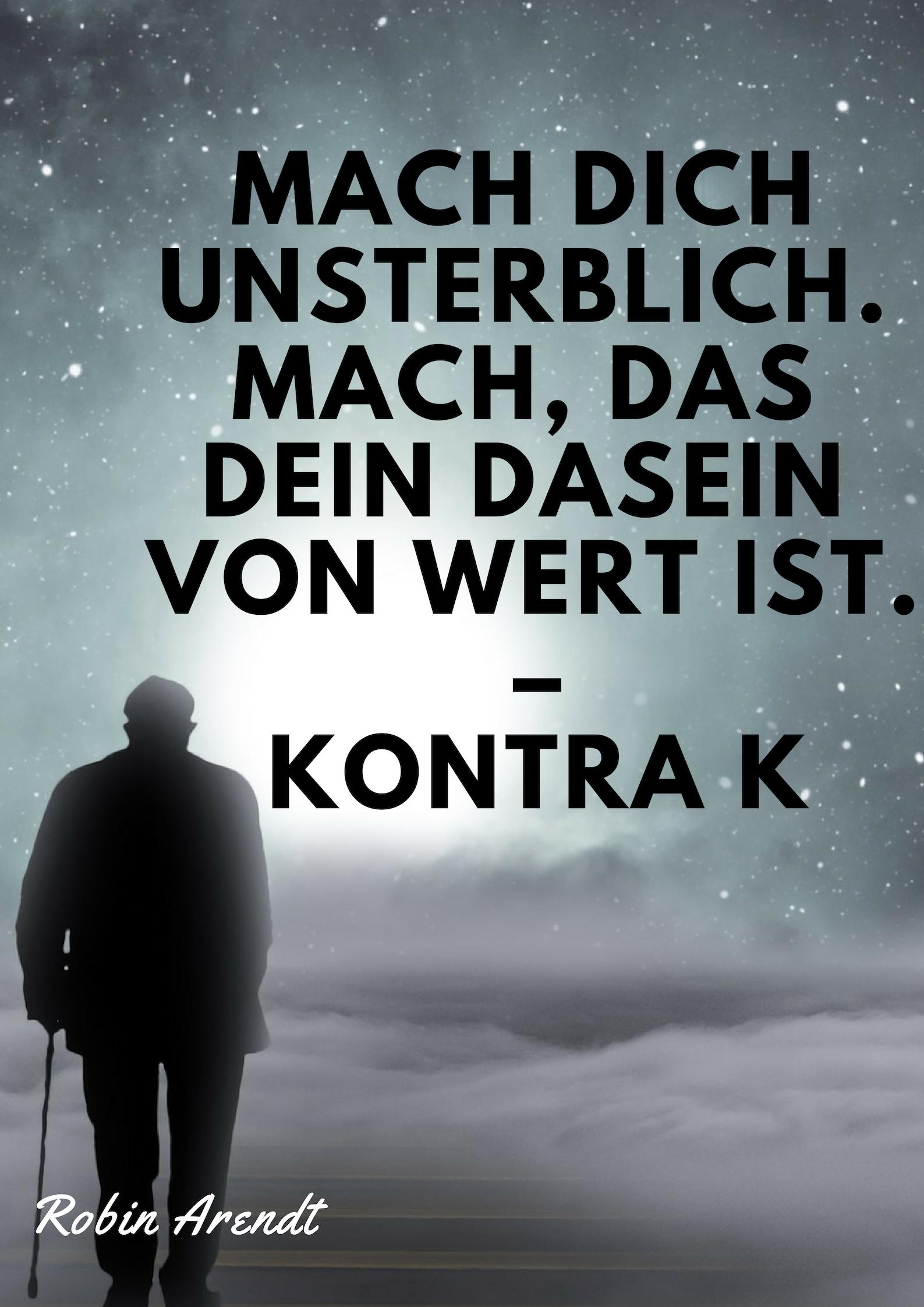 Mach Dich Unsterblich Mach Das Dein Dasein Von Wert Ist Kontra K Robin Arendt Motivation Deutsch Rapper Zitate Deutsche Zitate Rap Zitate Zum Nachdenken